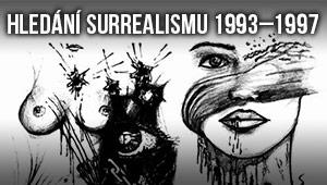 Hledání surrealismu 1993 – 1997