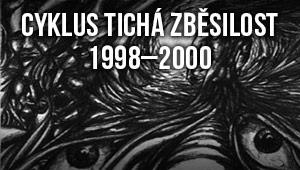 Cyklus Tichá zběsilost 1998 – 2000
